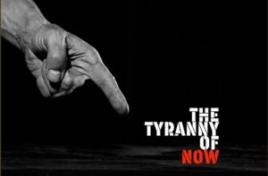 Tyranny of Now